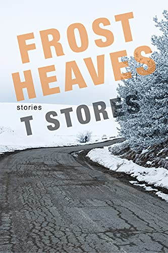 Frost Heaves By T. Stores