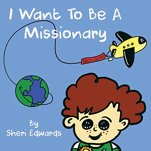 I Want To Be A Missionary By Sheri Edwards