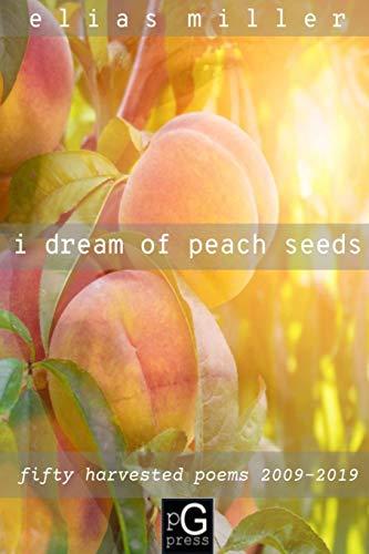 i dream of peach seeds By Elias Miller
