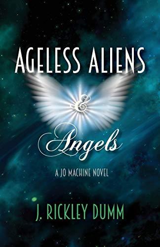 Ageless Aliens & Angels By J Rickley Dumm