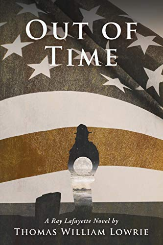 Out of Time (a Ray Lafayette Novel) By Thomas William Lowrie