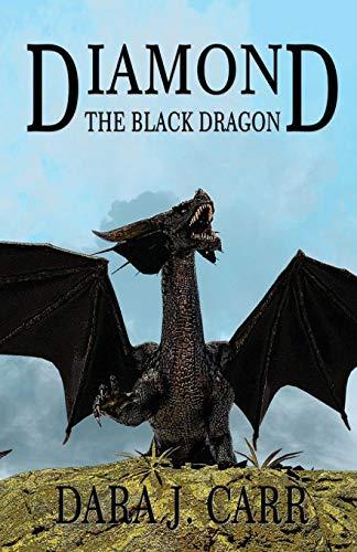 Diamond the Black Dragon By Dara J Carr
