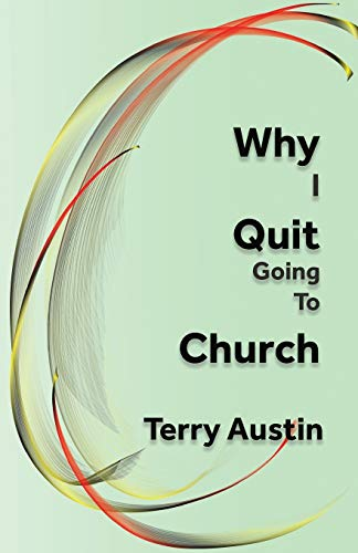 Why I Quit Going to Church By Terry Austin