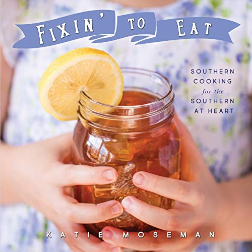 Fixin' to Eat By Katie Moseman