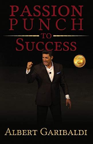 Passion Punch to Success By Albert Garibaldi