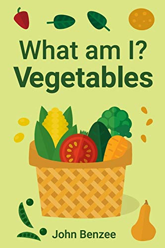 What am I? Vegetables By John Benzee