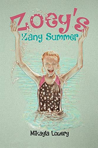 Zoey's Zany Summer By Mikayla Lowery