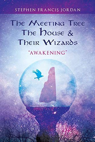 The Meeting Tree, the House & Their Wizards By Stephen Francis Jordan