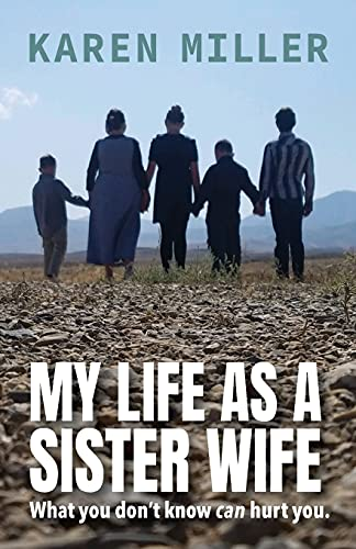 My Life as a Sister Wife By Senior Lecturer Karen Miller (Both at the University of Wisconsin Madison)