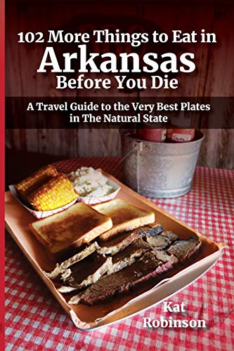102 More Things to Eat in Arkansas Before You Die By Kat Robinson