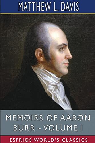 Memoirs of Aaron Burr - Volume I (Esprios Classics) By Matthew L Davis