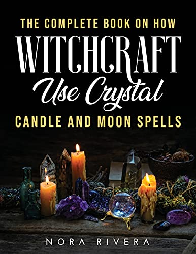 The Complete Book on How Witchcraft Use By Nora Rivera