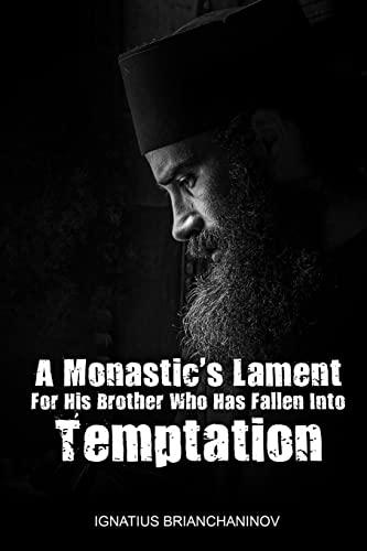 A Monastic's Lament For His Brother Who Has Fallen Into Temptation By Saint Ignatius Ignatius Brianchaninov