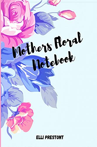 Mothers Floral Notebook By Elli Preston
