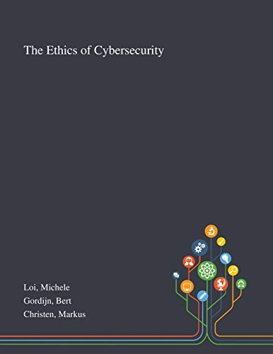 The Ethics of Cybersecurity By Michele Loi