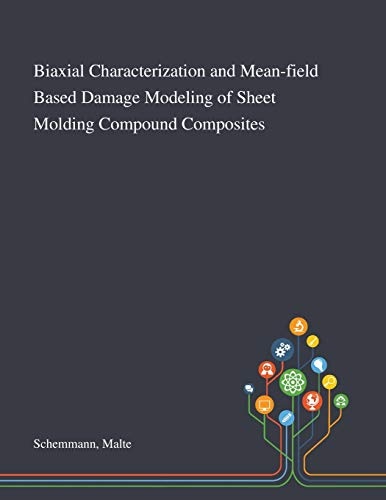 Biaxial Characterization and Mean-field Based Damage Modeling of Sheet Molding Compound Composites By Malte Schemmann
