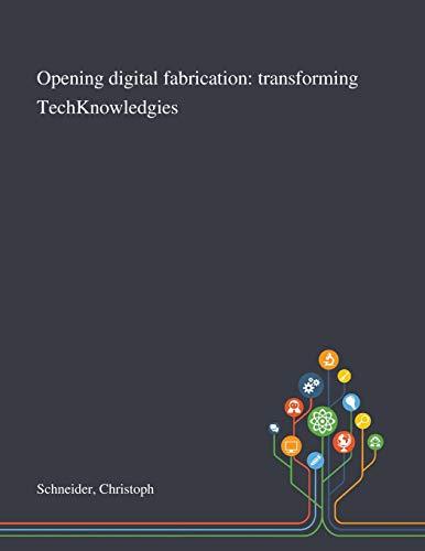 Opening Digital Fabrication By Christoph Schneider