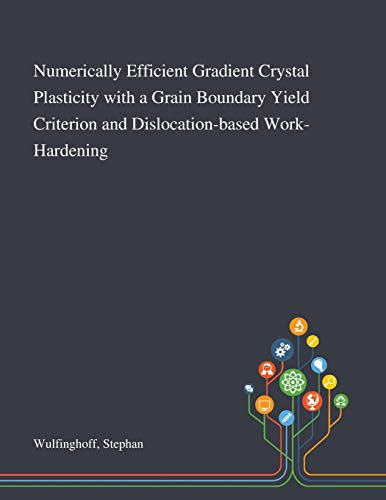 Numerically Efficient Gradient Crystal Plasticity With a Grain Boundary Yield Criterion and Dislocation-based Work-Hardening By Stephan Wulfinghoff