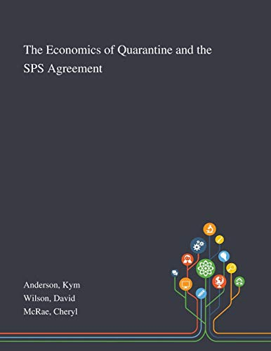 The Economics of Quarantine and the SPS Agreement By Kym Anderson