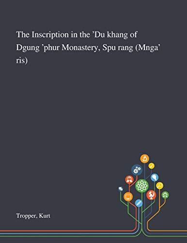 The Inscription in the 'Du Khang of Dgung 'phur Monastery, Spu Rang (Mnga' Ris) By Kurt Tropper