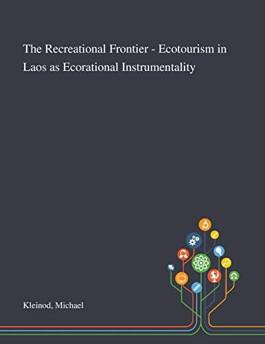 The Recreational Frontier - Ecotourism in Laos as Ecorational Instrumentality By Michael Kleinod