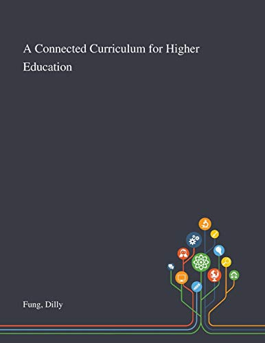 A Connected Curriculum for Higher Education By Dilly Fung