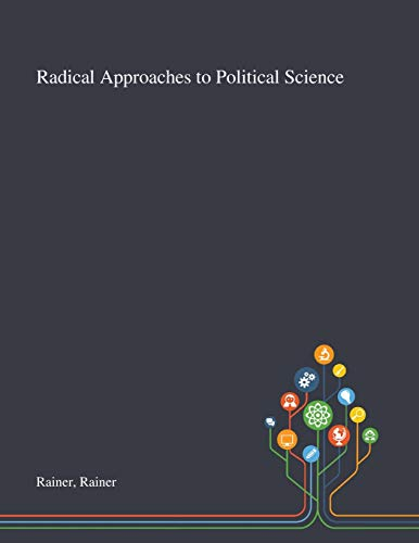 Radical Approaches to Political Science By Rainer Rainer