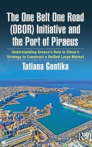 The One Belt One Road (OBOR) Initiative and the Port of Piraeus By Tatiana Gontika