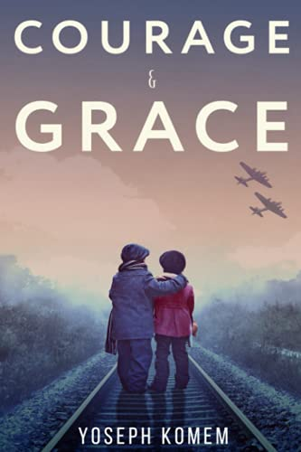 Courage and Grace (A Jewish Family's Holocaust True Survival Story During WW2 (World War II Memoir)) By Yoseph Komem