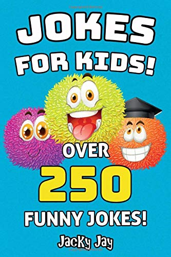 Jokes For Kids - Over 250 Funny Jokes!: Hilarious Joke Book For Boys And Girls Ages 5, 6, 7, 8, 9, 10, 11 & 12! What A Great Gift For Kids! By Jacky Jay