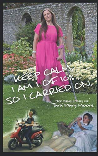 Keep Calm, I AM 1 OF 10%, so I carried on.: The True Story of Tara Mary Moore By Tara Mary Moore
