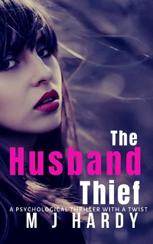 The Husband Thief: A psychological thriller with a twist By M J Hardy