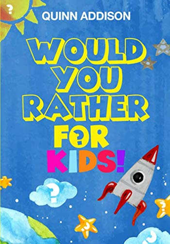 Would You Rather for Kids!: 200 Funny and Silly ?Would You Rather Questions? for Long Car Rides  (Travel Games for Kids Ages 6-12) By Quinn Addison