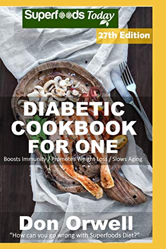Diabetic Cookbook For One: Over 345 Diabetes Type 2 Recipes full of Antioxidants and Phytochemicals: 20 (Diabetic Natural Weight Loss Transformation) By Don Orwell