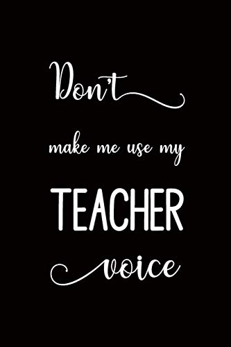 Don't Make Me Use My Teacher Voice By Windmill Bay Books