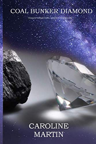 Coal Bunker Diamond: Transfomation Under Pressure By Caroline Martin
