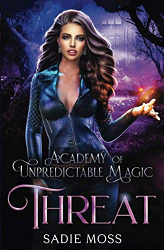 Threat (Academy of Unpredictable Magic) By Sadie Moss