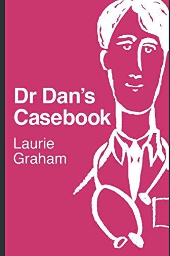 Dr Dan's Casebook By Laurie Graham
