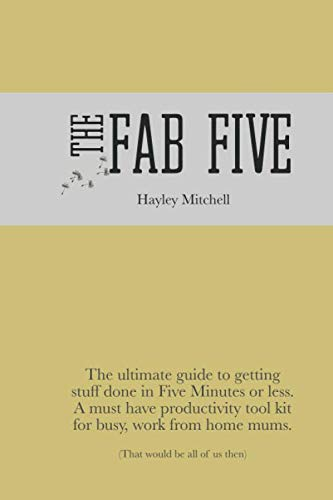 The Fab Five: A guide to getting stuff done in five minutes or less. (non swearing cover design) By Hayley Mitchell