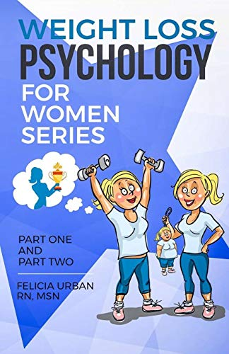 Weight Loss Psychology for Women Series By Felicia Urban Rn Msn