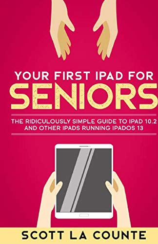 Your First iPad For Seniors By Scott La Counte