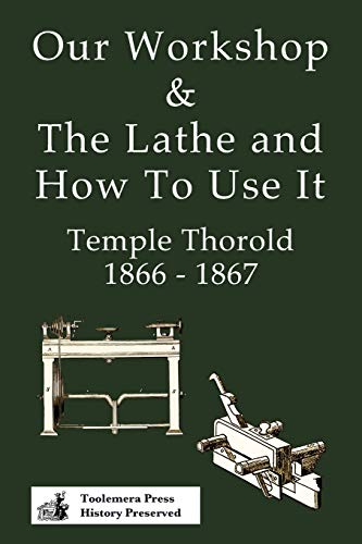 Our Workshop & The Lathe And How To Use It 1866 - 1867 By Temple Thorold