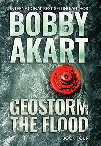 Geostorm The Flood By Bobby Akart