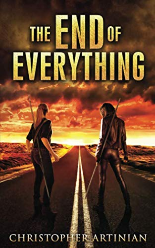 The End of Everything: Book 1 By Christopher Artinian