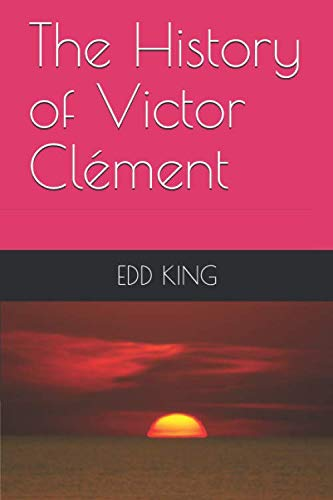 The History of Victor Clément By EDD KING