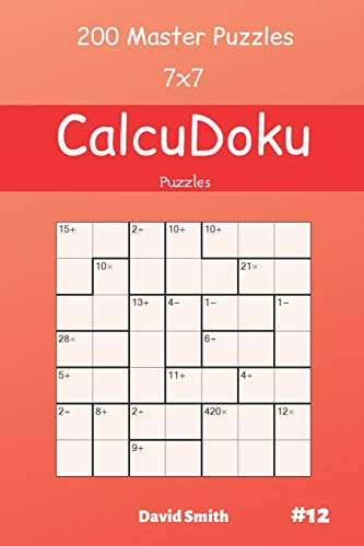 CalcuDoku Puzzles - 200 Master Puzzles 7x7 vol.12 By David Smith