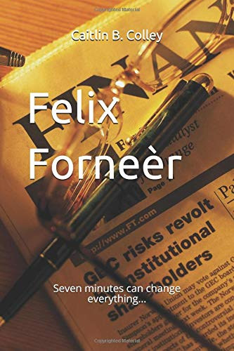 Felix Forneèr: Seven minutes can change everything... By Caitlin B. Colley