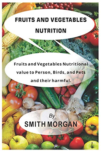 Fruits and Vegetables Nutrition By Smith Morgan