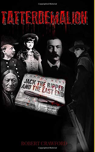 Tatterdemalion: The Veracious Account of How Buffalo Bill's Posse Hunted Jack the Ripper. By Robert Crawford