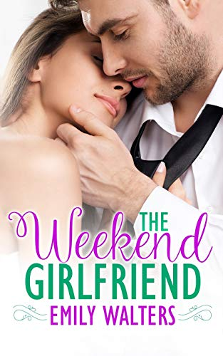 The Weekend Girlfriend By Emily Walters
